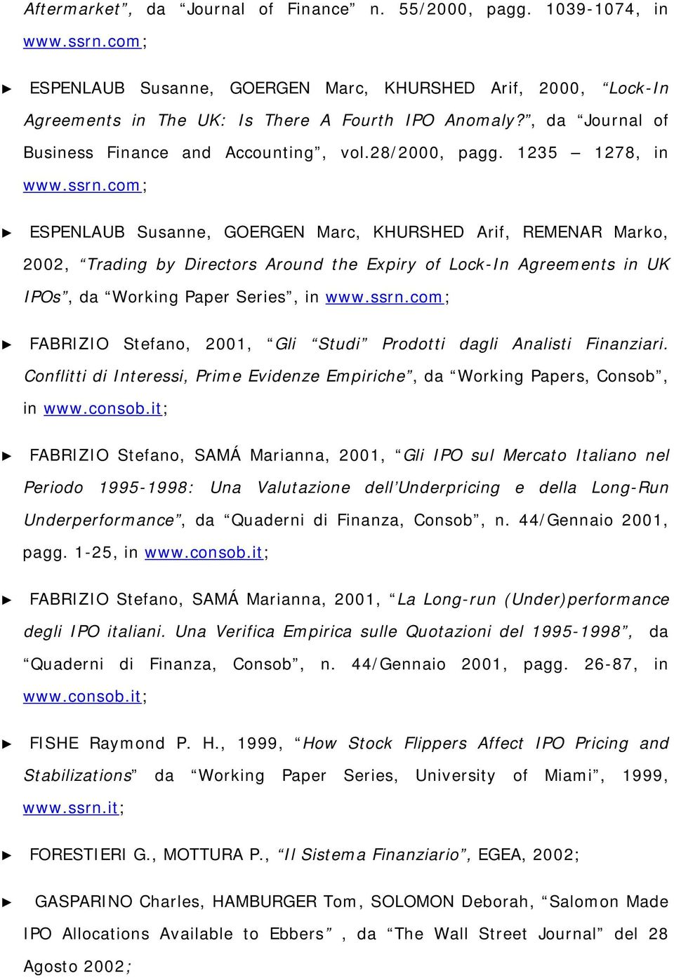 1235 1278, in ESPENLAUB Susanne, GOERGEN Marc, KHURSHED Arif, REMENAR Marko, 2002, Trading by Directors Around the Expiry of Lock-In Agreements in UK IPOs, da Working Paper Series, in FABRIZIO