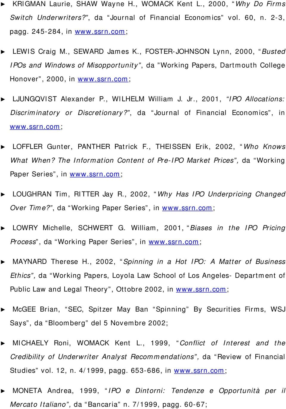 , 2001, IPO Allocations: Discriminatory or Discretionary?, da Journal of Financial Economics, in LOFFLER Gunter, PANTHER Patrick F., THEISSEN Erik, 2002, Who Knows What When?