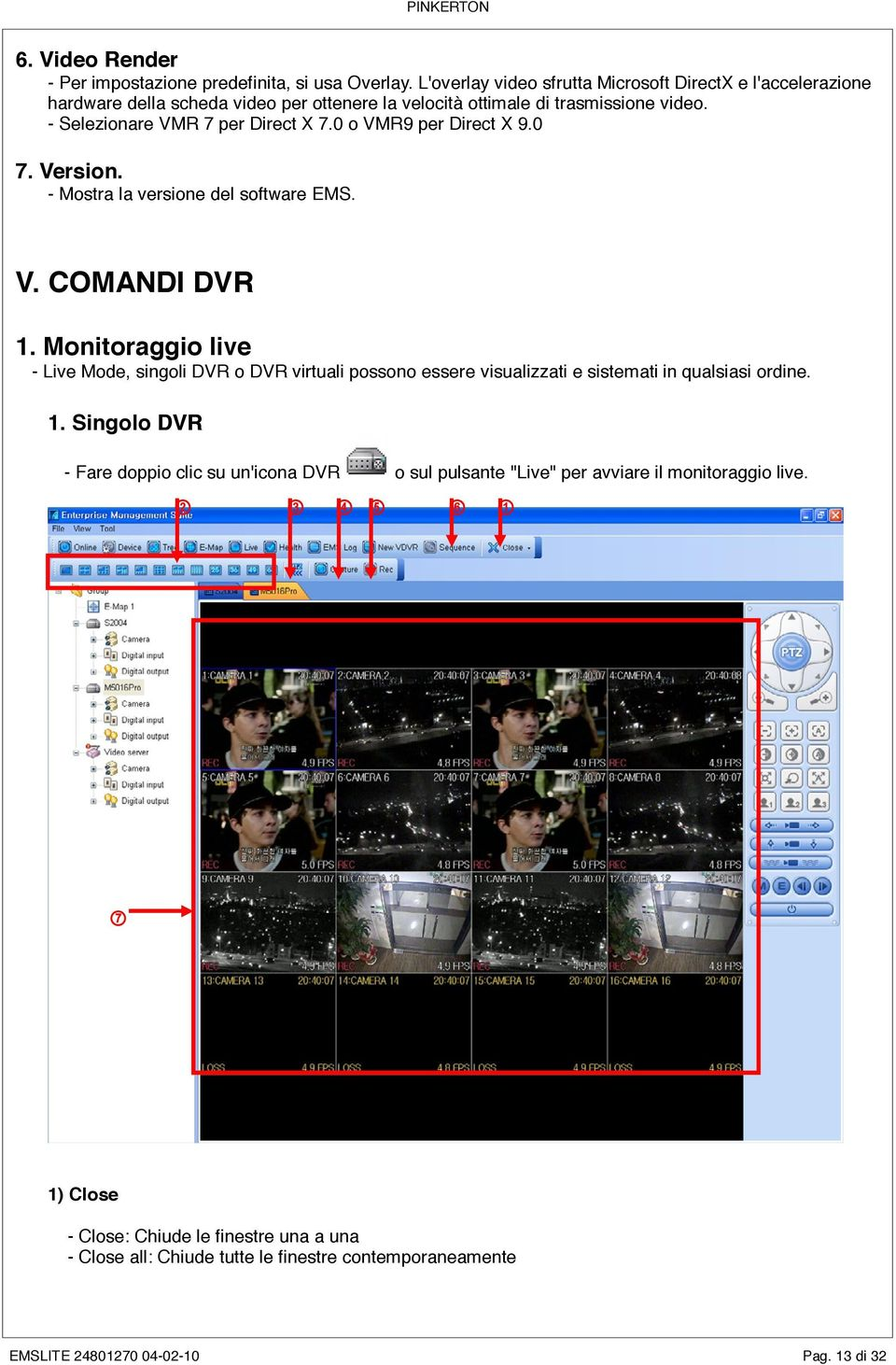 0 o VMR9 per Direct X 9.0 7. Version. - Mostra la versione del software EMS. V. COMANDI DVR 1.