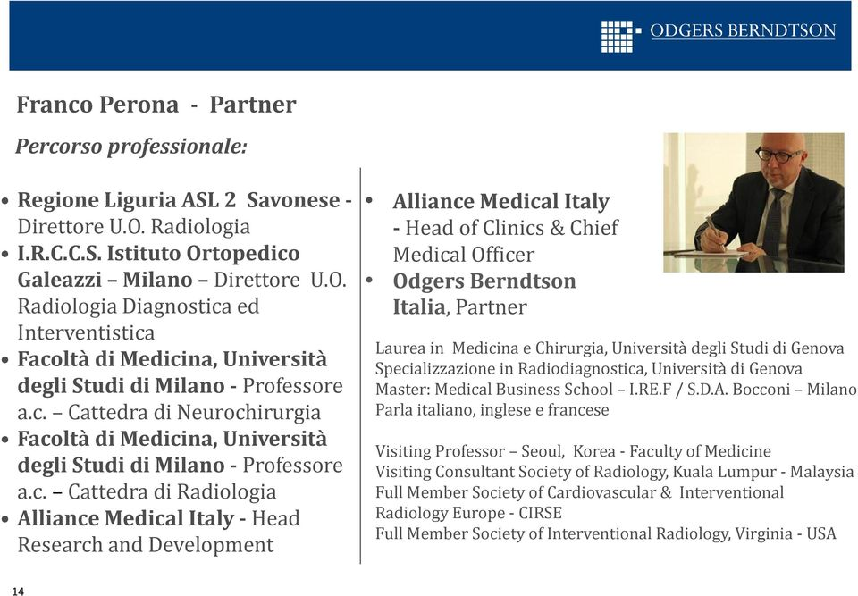 c. Cattedra di Radiologia Alliance Medical Italy -Head Research and Development Alliance Medical Italy -Head of Clinics & Chief Medical Officer Odgers Berndtson Italia, Partner Laurea in Medicina e