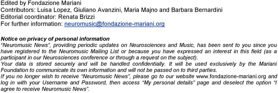 org Notice on privacy of personal information Neuromusic News, providing periodic updates on Neurosciences and Music, has been sent to you since you have registered to the Neuromusic Mailing List or