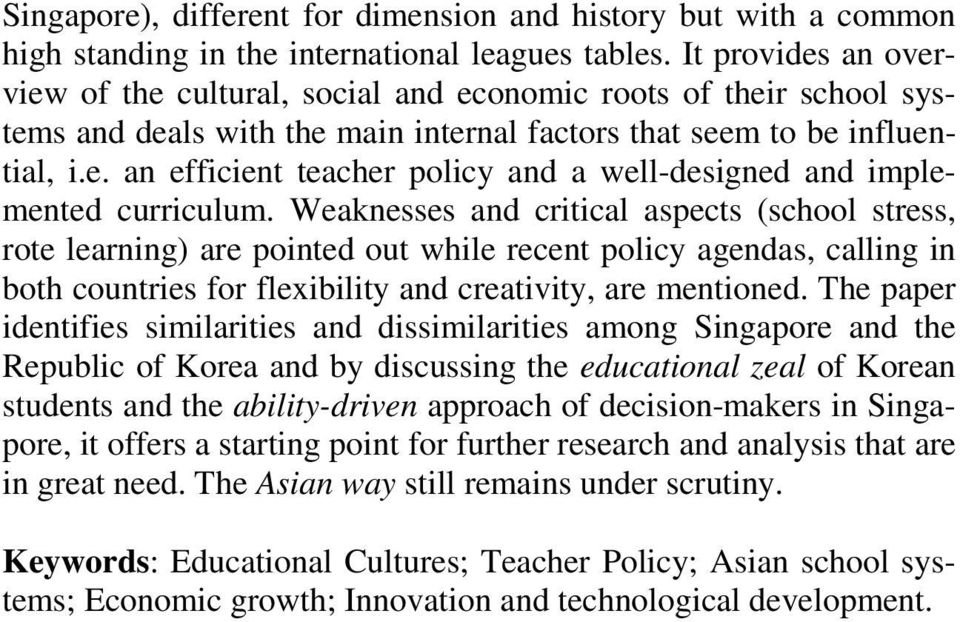 Weaknesses and critical aspects (school stress, rote learning) are pointed out while recent policy agendas, calling in both countries for flexibility and creativity, are mentioned.