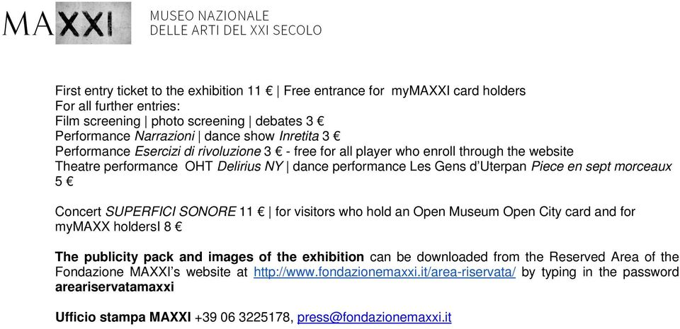 Concert SUPERFICI SONORE 11 for visitors who hold an Open Museum Open City card and for mymaxx holdersi 8 The publicity pack and images of the exhibition can be downloaded from the Reserved