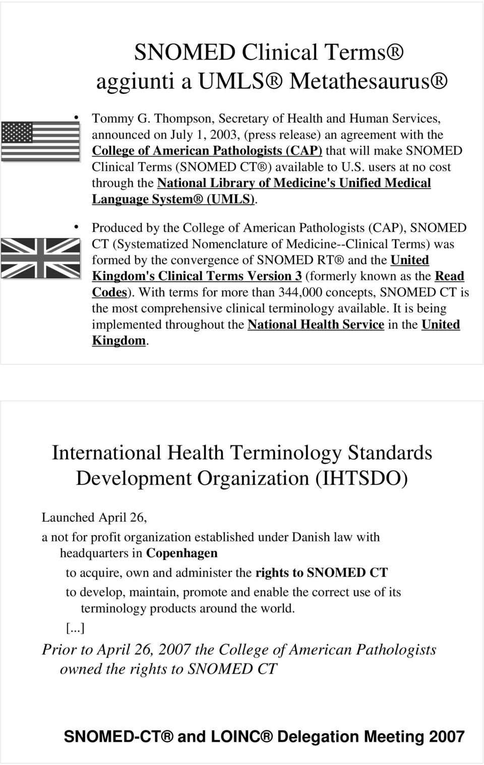 CT ) available to U.S. users at no cost through the National Library of Medicine's Unified Medical Language System (UMLS).