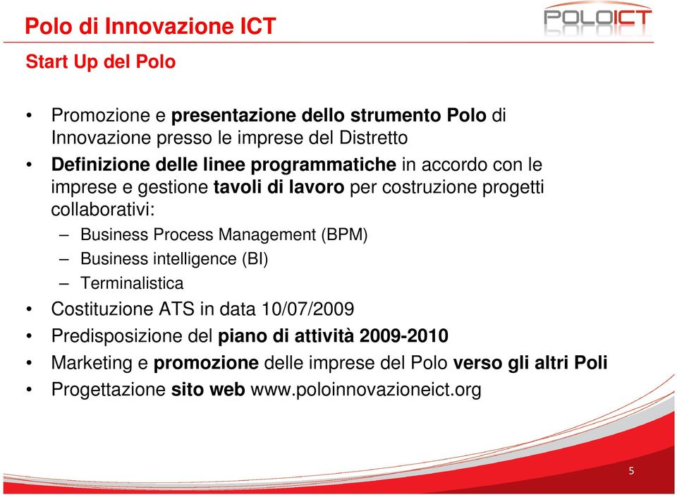 Business Process Management (BPM) Business intelligence (BI) Terminalistica Costituzione ATS in data 10/07/2009 Predisposizione del