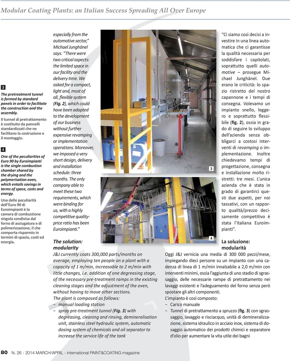 4 One of the peculiarities of Euro 90 by Euroimpianti is the single combustion chamber shared by the drying and the polymerisation oven, which entails savings in terms of space, costs and energy.