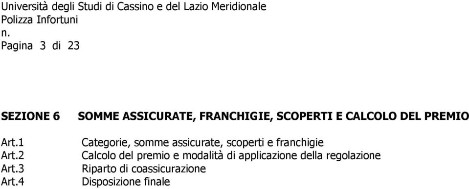 4 Categorie, somme assicurate, scoperti e franchigie Calcolo del