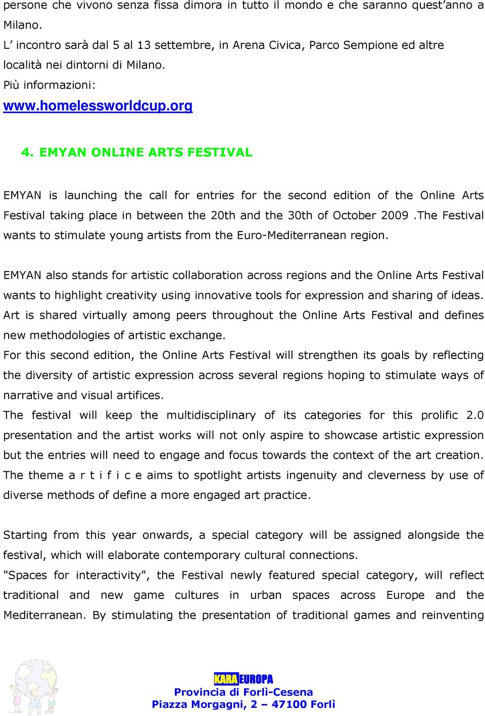 EMYAN ONLINE ARTS FESTIVAL EMYAN is launching the call for entries for the second edition of the Online Arts Festival taking place in between the 20th and the 30th of October 2009.