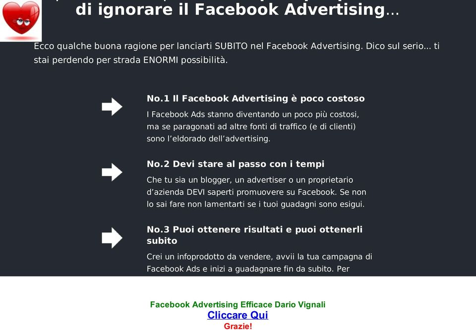 advertising. No.2 Devi stare al passo con i tempi Che tu sia un blogger, un advertiser o un proprietario d azienda DEVI saperti promuovere su Facebook.