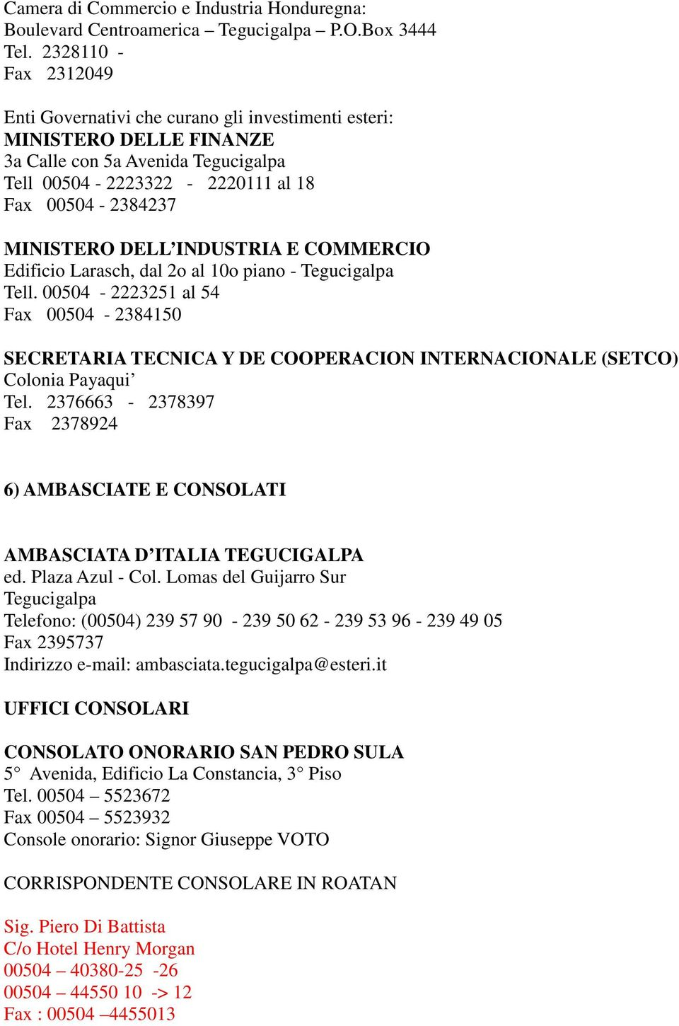 DELL INDUSTRIA E COMMERCIO Edificio Larasch, dal 2o al 10o piano - Tegucigalpa Tell.