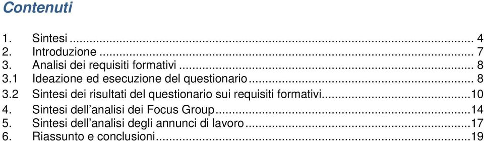 ..10 4. Sintesi dell analisi dei Focus Group...14 5.