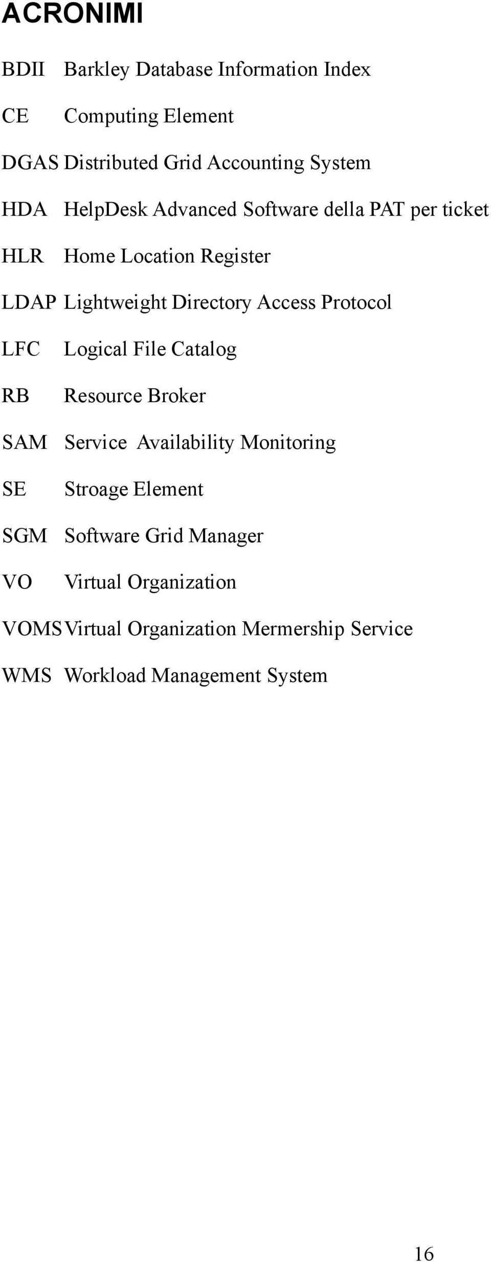 Protocol LFC RB SAM SE SGM VO Logical File Catalog Resource Broker Service Availability Monitoring Stroage Element