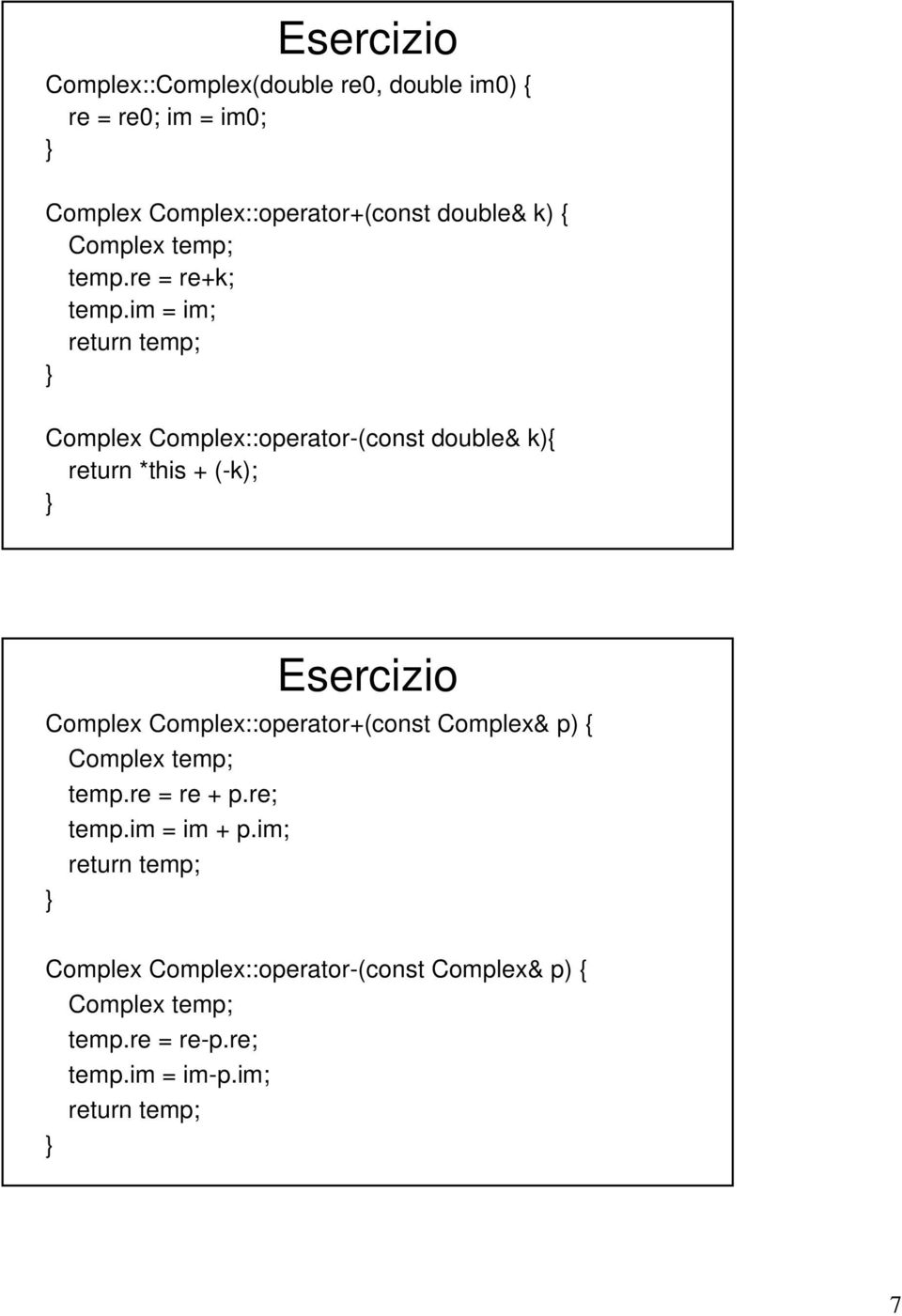 im = im; return temp; Complex Complex::operator-(const double& k){ return *this + (-k); Esercizio Complex