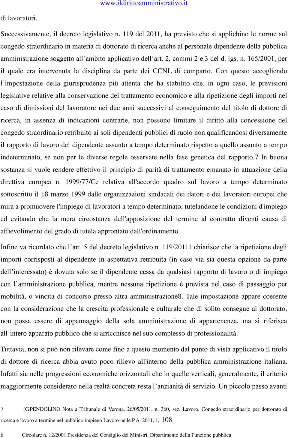 applicativo dell art. 2, commi 2 e 3 del d. lgs. n. 165/2001, per il quale era intervenuta la disciplina da parte dei CCNL di comparto.