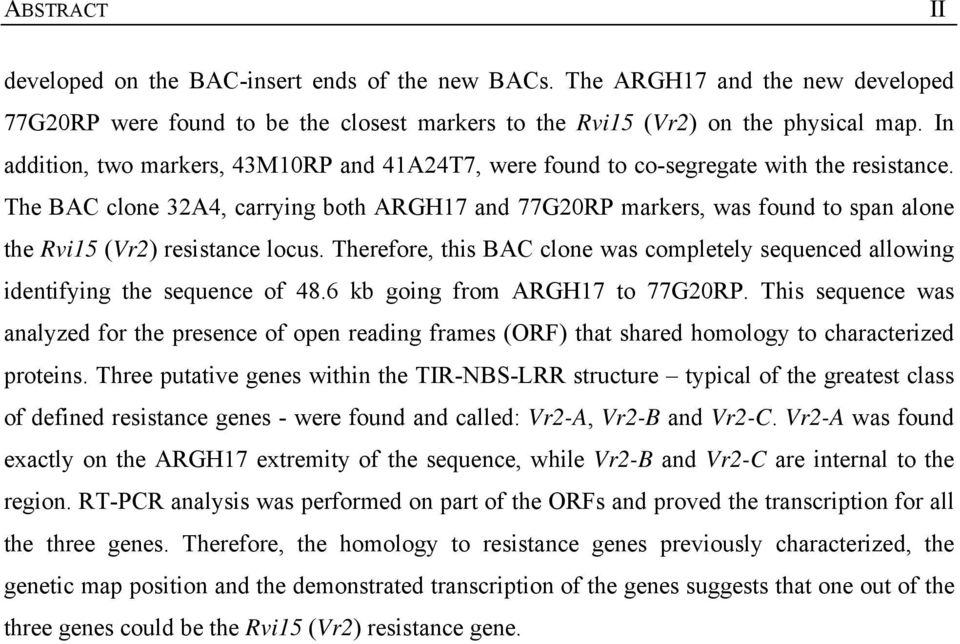 The BAC clone 32A4, carrying both ARGH17 and 77G20RP markers, was found to span alone the Rvi15 (Vr2) resistance locus.