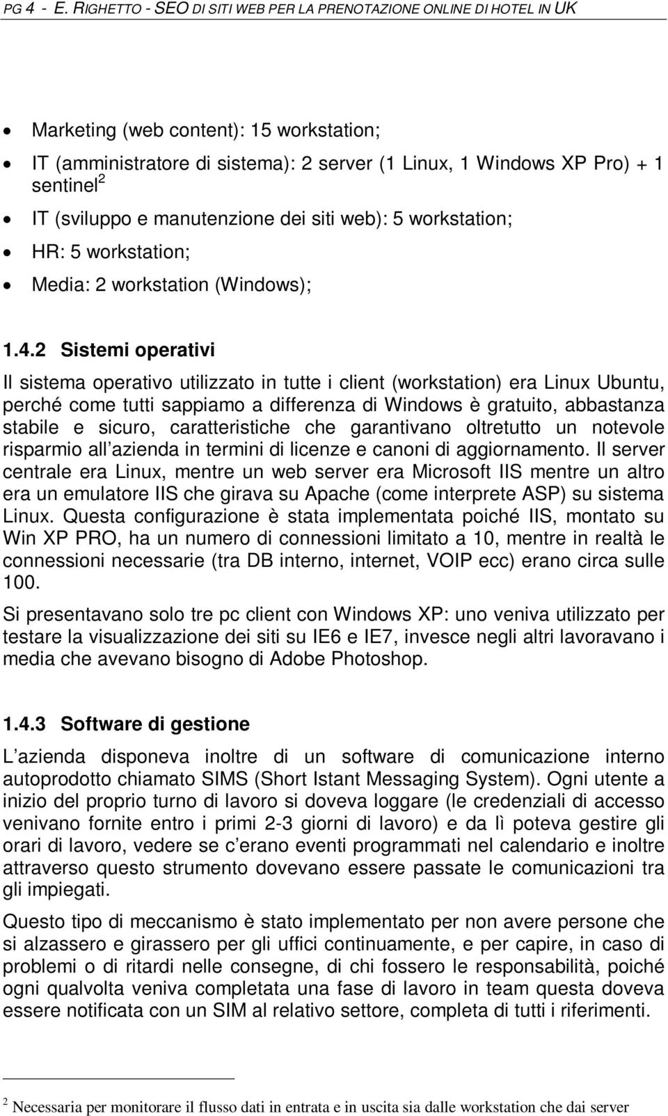 (sviluppo e manutenzione dei siti web): 5 workstation; HR: 5 workstation; Media: 2 workstation (Windows); 1.4.