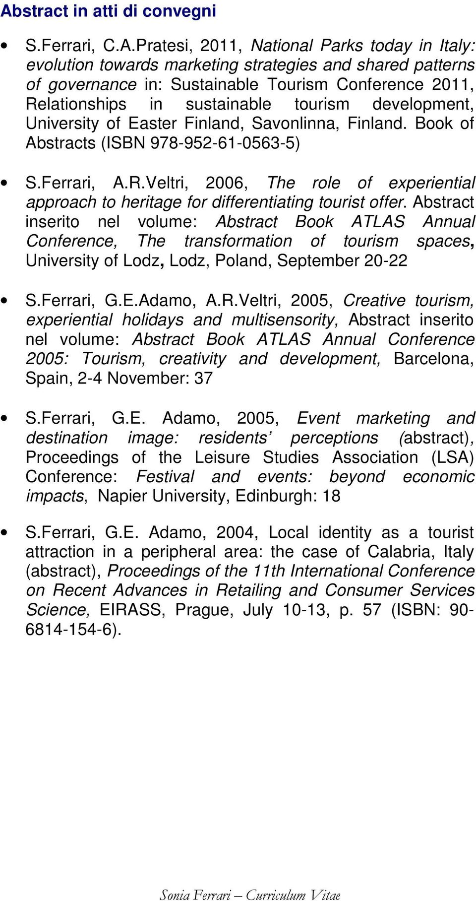 Abstract inserito nel volume: Abstract Book ATLAS Annual Conference, The transformation of tourism spaces, University of Lodz, Lodz, Poland, September 20-22 S.Ferrari, G.E.Adamo, A.R.