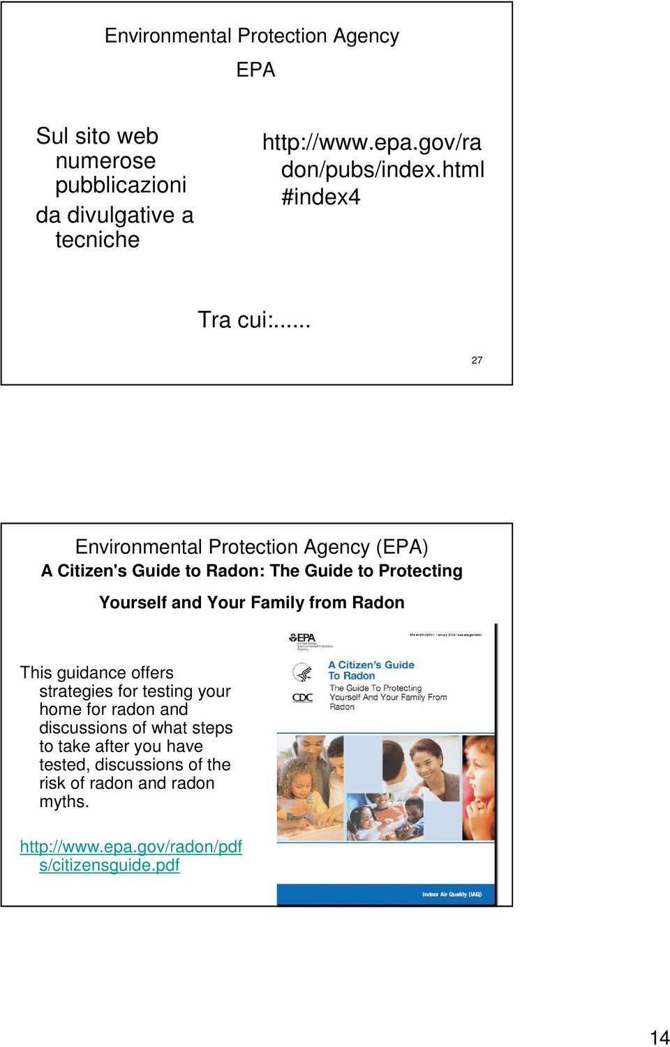 .. 27 Environmental Protection Agency (EPA) A Citizen's Guide to Radon: The Guide to Protecting Yourself and Your Family from