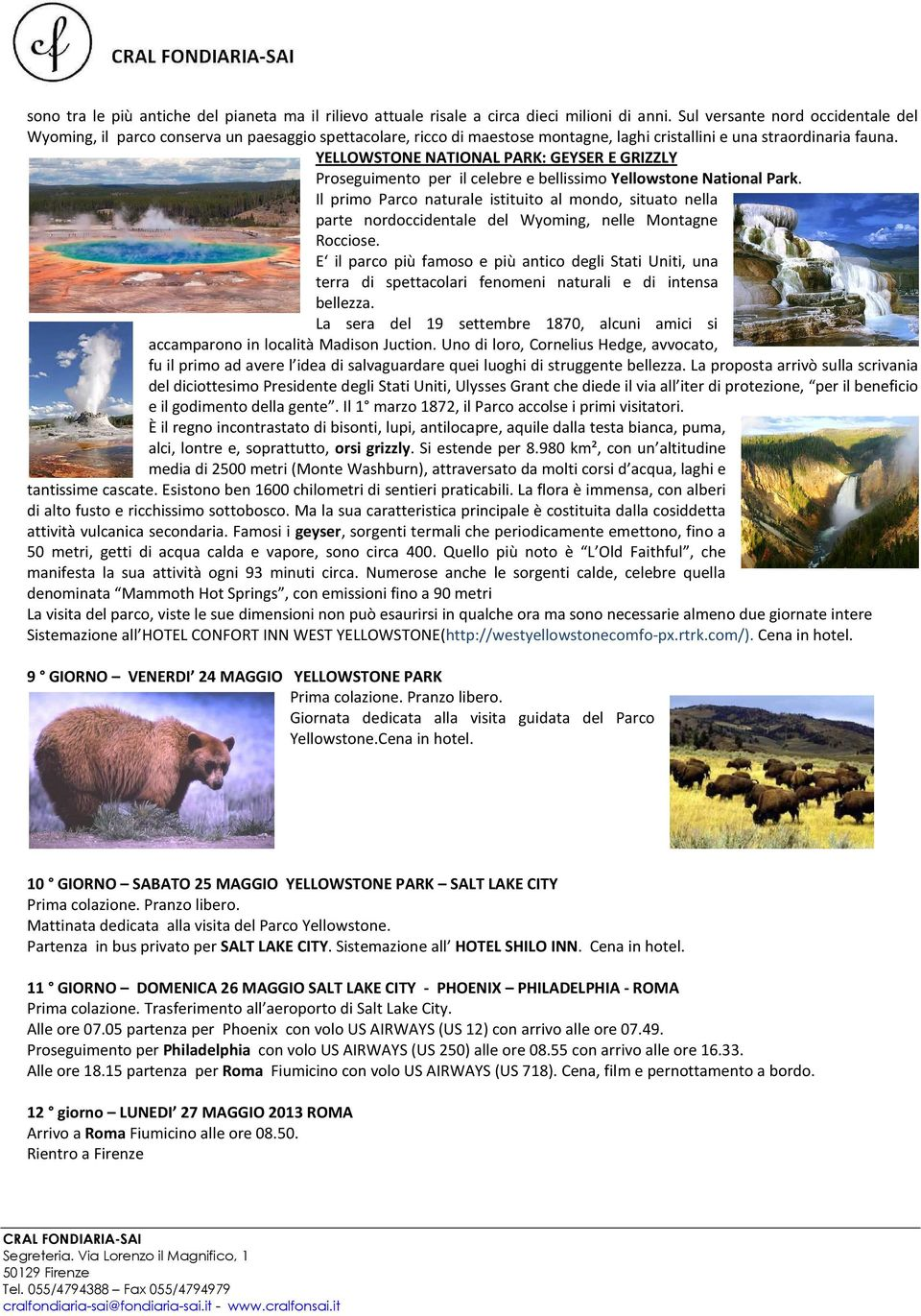 YELLOWSTONE NATIONAL PARK: GEYSER E GRIZZLY Proseguimento per il celebre e bellissimo Yellowstone National Park.