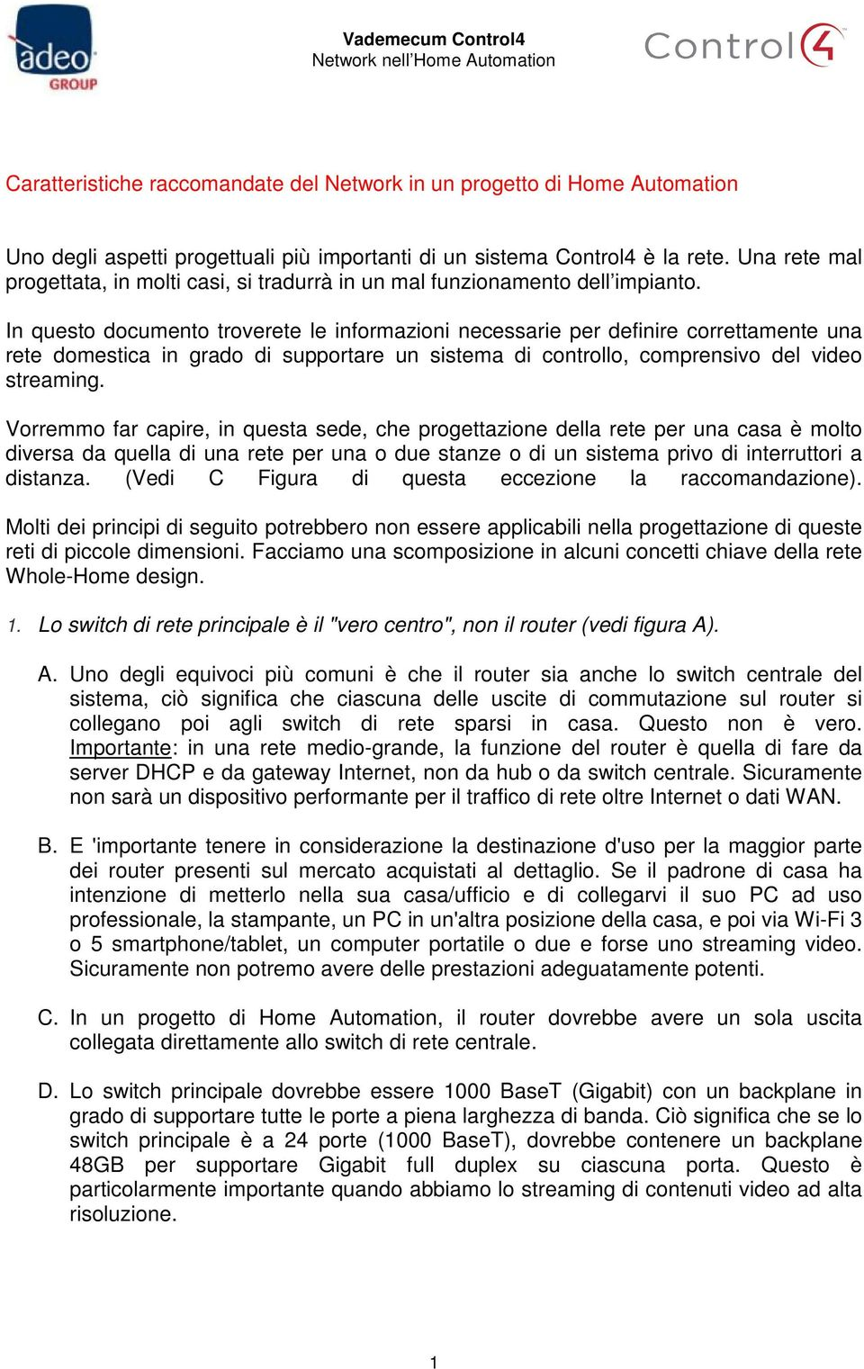 In questo documento troverete le informazioni necessarie per definire correttamente una rete domestica in grado di supportare un sistema di controllo, comprensivo del video streaming.