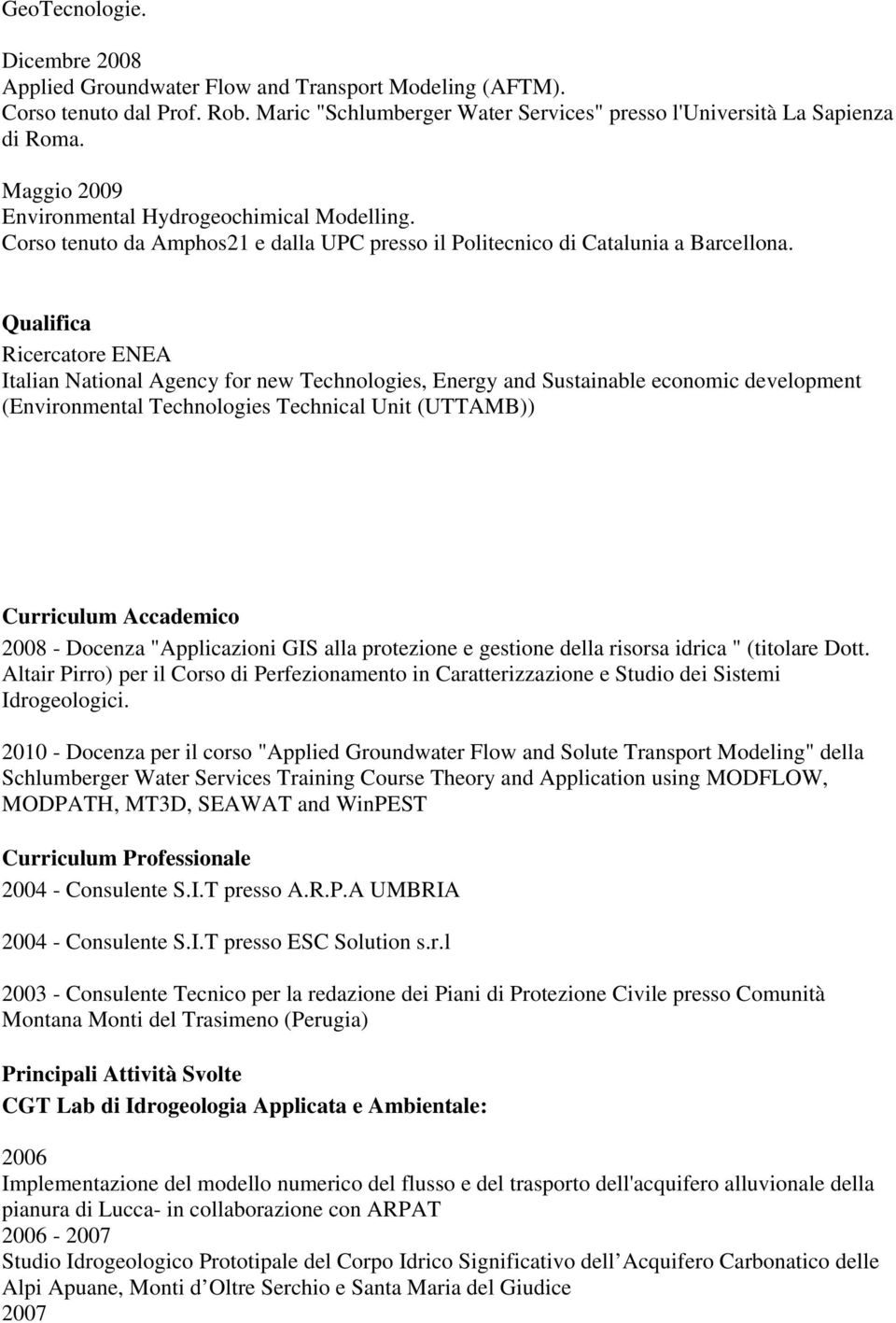 Qualifica Ricercatore ENEA Italian National Agency for new Technologies, Energy and Sustainable economic development (Environmental Technologies Technical Unit (UTTAMB)) Curriculum Accademico 2008 -