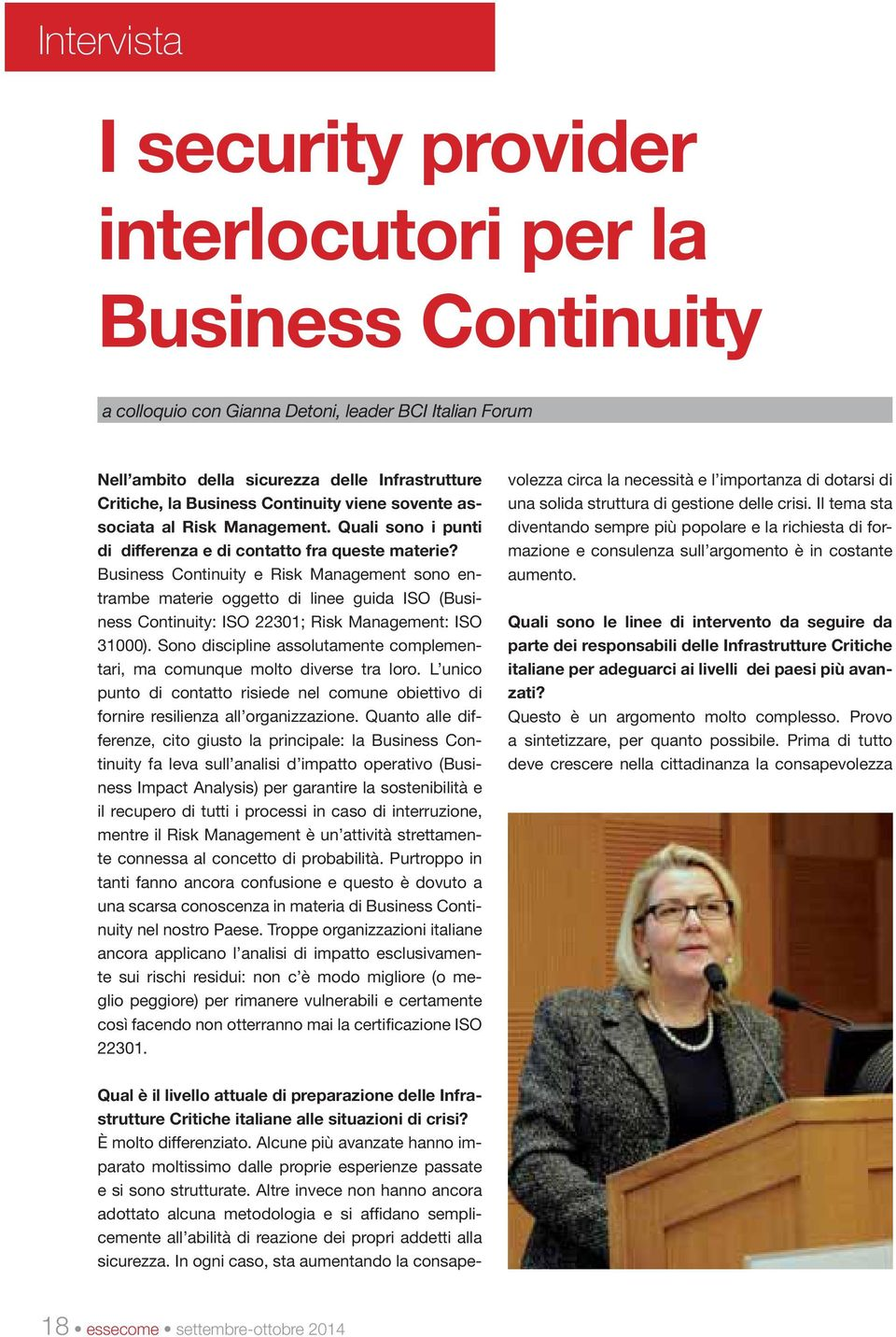 Business Continuity e Risk Management sono entrambe materie oggetto di linee guida ISO (Business Continuity: ISO 22301; Risk Management: ISO 31000).