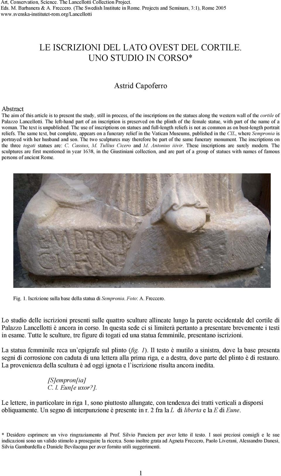 UNO STUDIO IN CORSO* Astrid Capoferro Abstract The aim of this article is to present the study, still in process, of the inscriptions on the statues along the western wall of the cortile of Palazzo