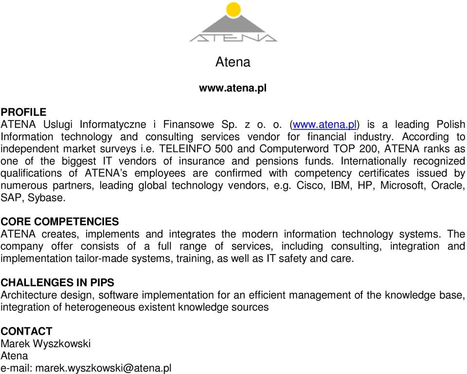 Internationally recognized qualifications of ATENA s employees are confirmed with competency certificates issued by numerous partners, leading global technology vendors, e.g. Cisco, IBM, HP, Microsoft, Oracle, SAP, Sybase.