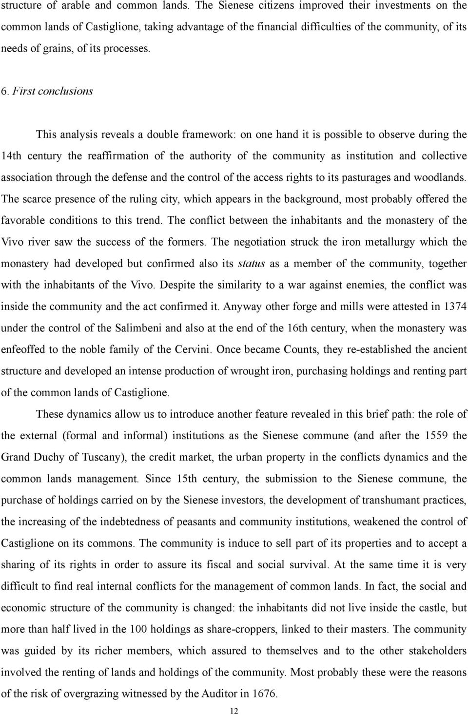 First conclusions This analysis reveals a double framework: on one hand it is possible to observe during the 14th century the reaffirmation of the authority of the community as institution and