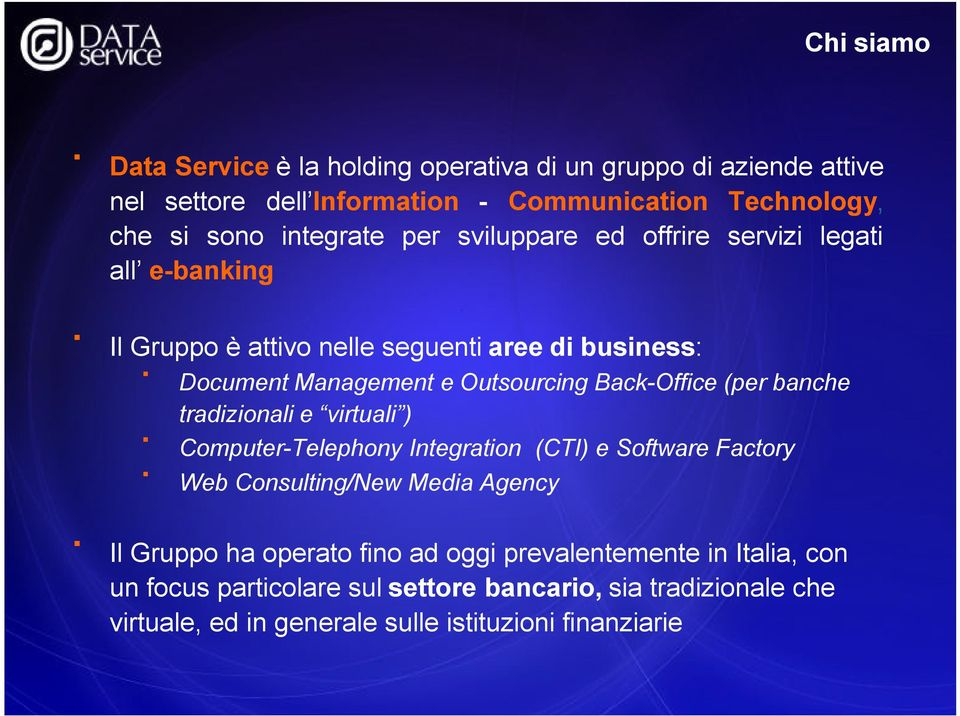 Back-Office (per banche tradizionali e virtuali ) Computer-Telephony Integration (CTI) e Software Factory Web Consulting/New Media Agency Il Gruppo ha