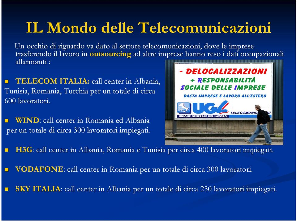 WIND: : call center in Romania ed Albania per un totale di circa 300 lavoratori impiegati.