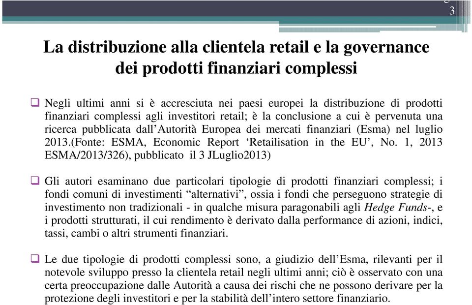 (Fonte: ESMA, Economic Report Retailisation in the EU, No.