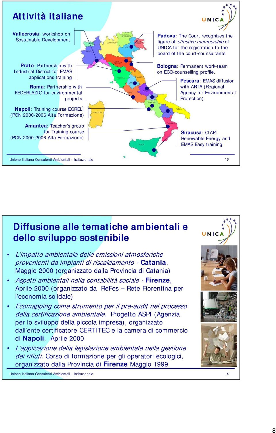 Pescara: EMAS diffusion with ARTA (Regional Agency for Environmental Protection) Napoli: Training course EGRELÌ (PON 2000-2006 Alta Formazione) Amantea: Teacher s group for Training course (PON