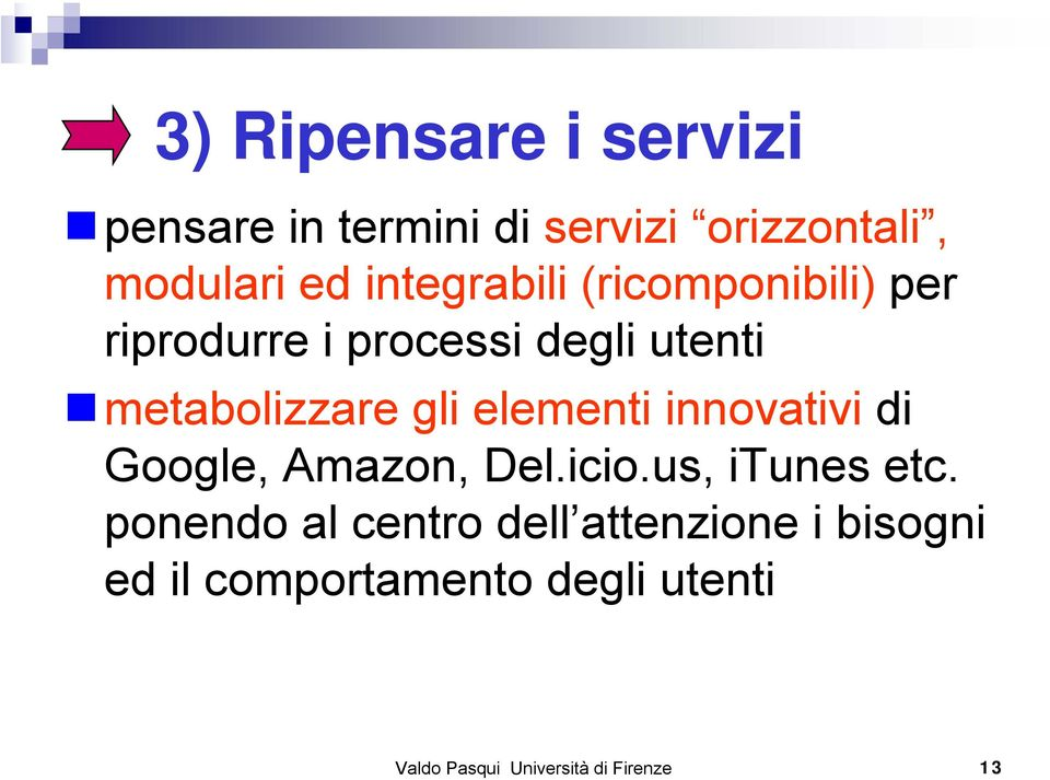 elementi innovativi di Google, Amazon, Del.icio.us, itunes etc.