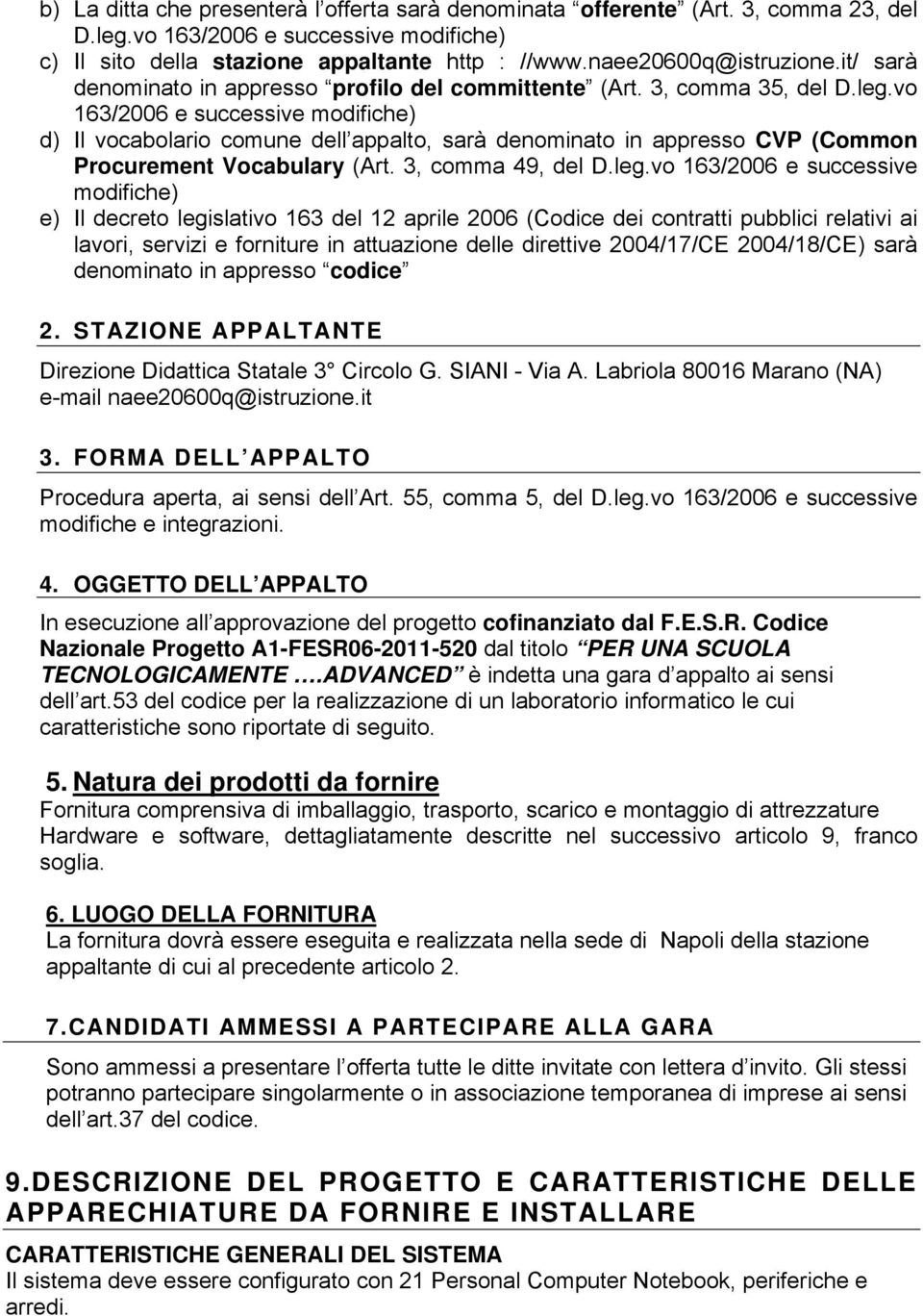vo 163/2006 e successive modifiche) d) Il vocabolario comune dell appalto, sarà denominato in appresso CVP (Common Procurement Vocabulary (Art. 3, comma 49, del D.leg.