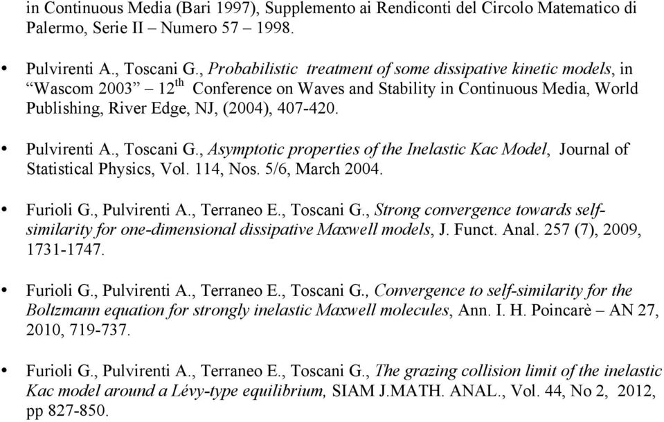 Pulvirenti A., Toscani G., Asymptotic properties of the Inelastic Kac Model, Journal of Statistical Physics, Vol. 114, Nos. 5/6, March 2004. Furioli G., Pulvirenti A., Terraneo E., Toscani G., Strong convergence towards selfsimilarity for one-dimensional dissipative Maxwell models, J.