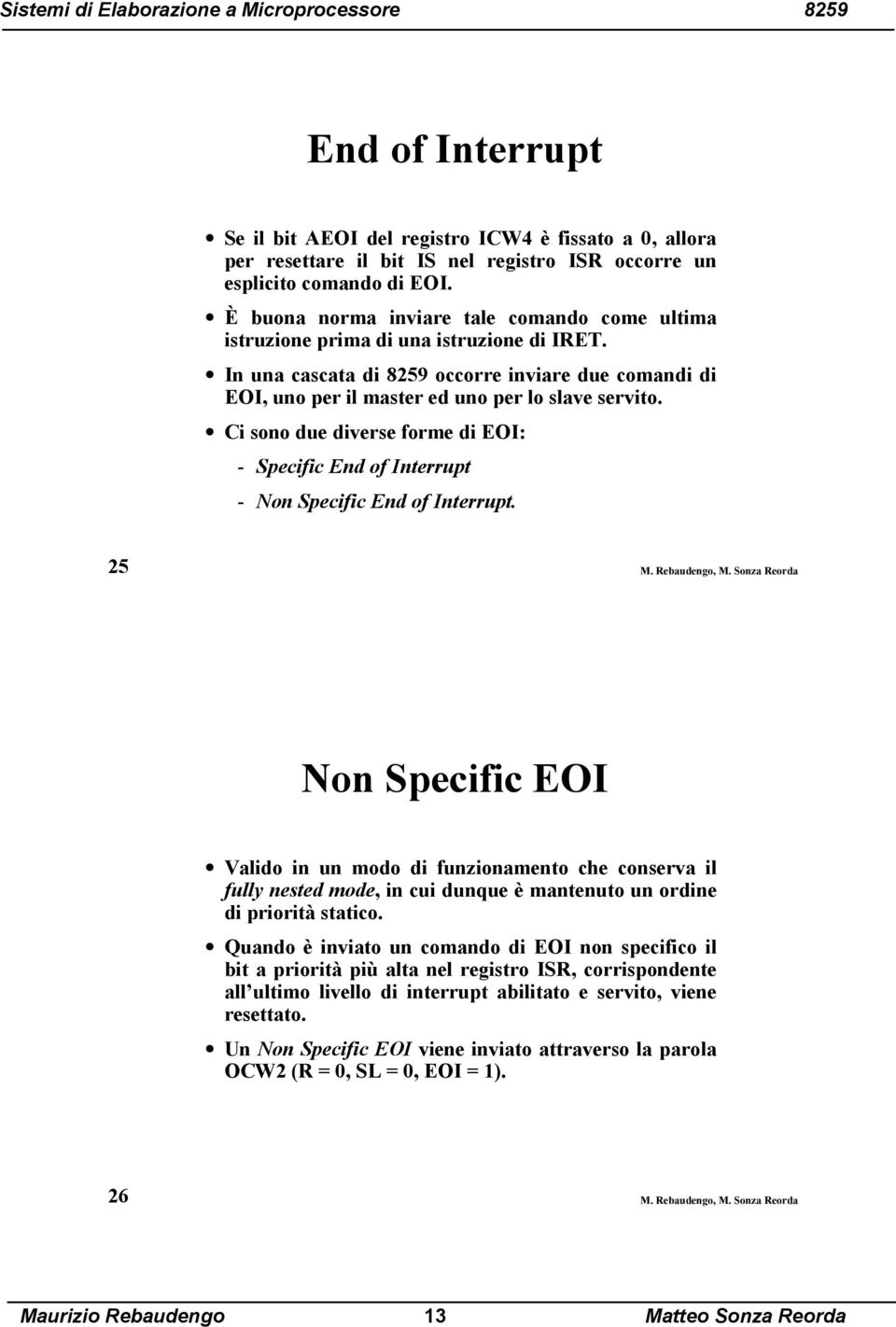 Ci sono due diverse forme di EOI: - Specific End of Interrupt - Non Specific End of Interrupt. 25 M. Rebaudengo, M.