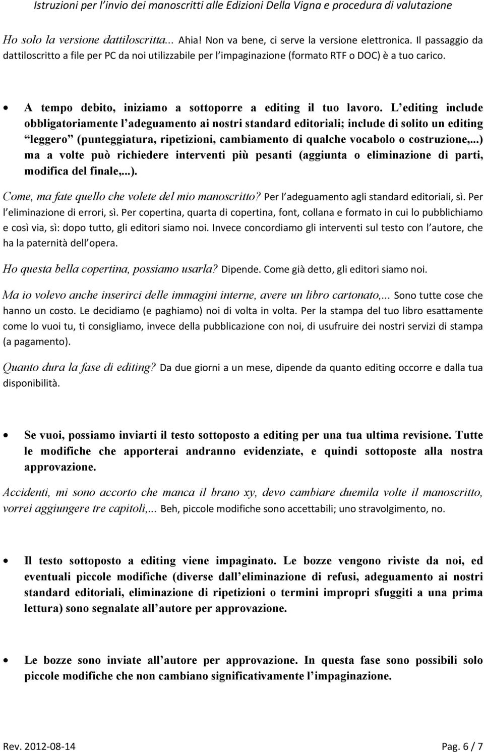 L editing include obbligatoriamente l adeguamento ai nostri standard editoriali; include di solito un editing leggero (punteggiatura, ripetizioni, cambiamento di qualche vocabolo o costruzione,.