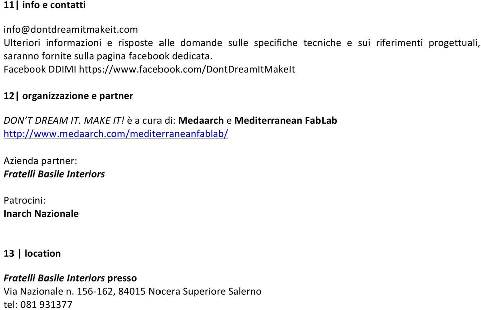 dedicata. Facebook DDIMI https://www.facebook.com/dontdreamitmakeit 12 organizzazione e partner DON T DREAM IT. MAKE IT!