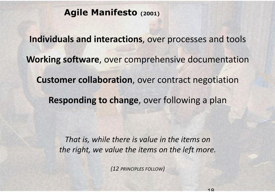 negotiation Responding to change, over following a plan That is, while there is value