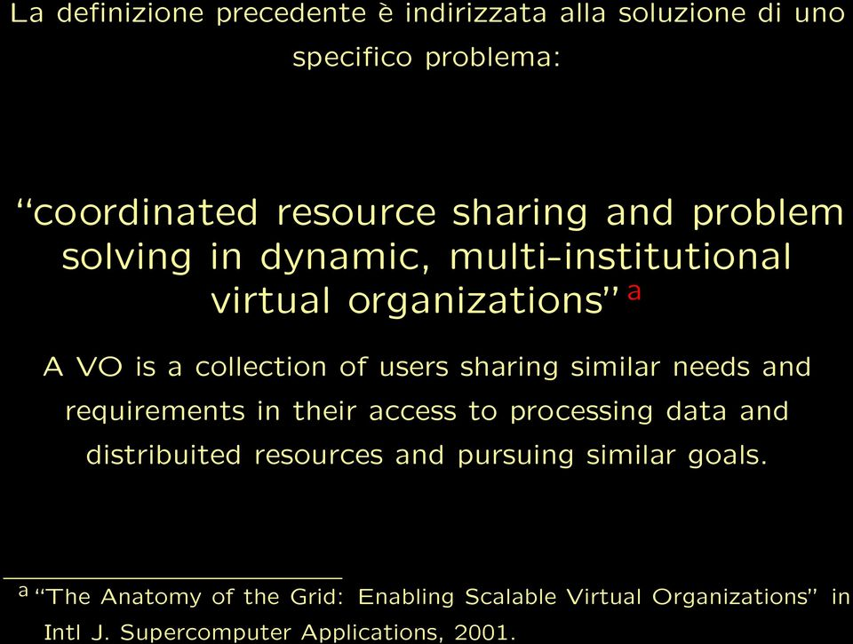 similar needs and requirements in their access to processing data and distribuited resources and pursuing similar