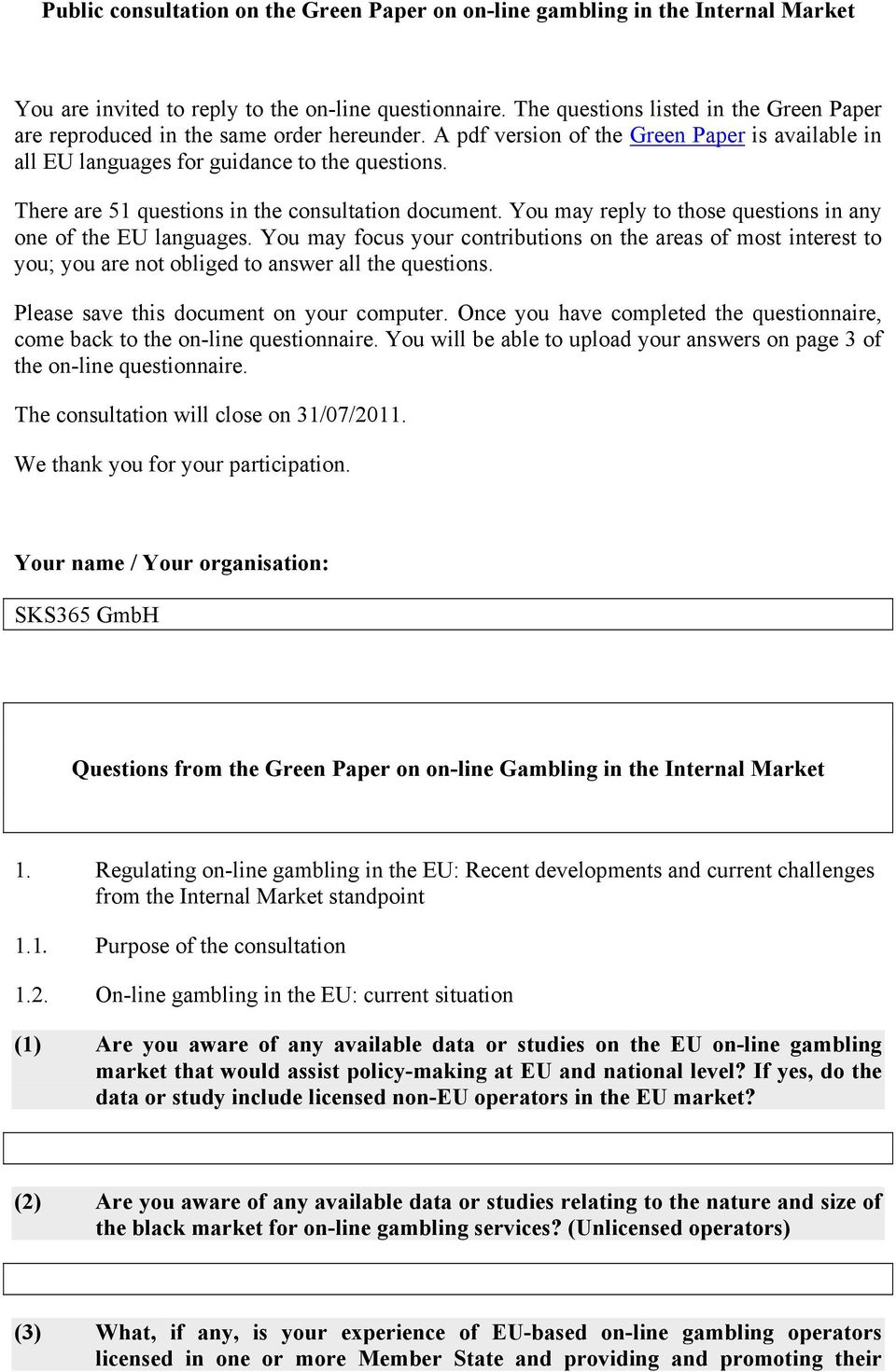 There are 51 questions in the consultation document. You may reply to those questions in any one of the EU languages.