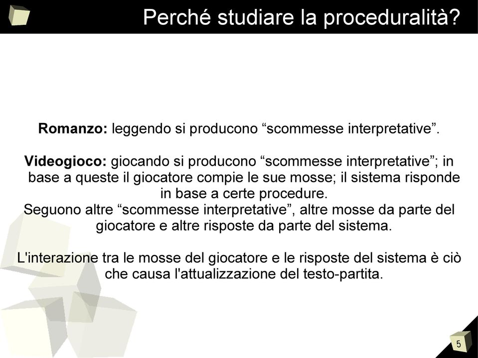 sistema risponde in base a certe procedure.