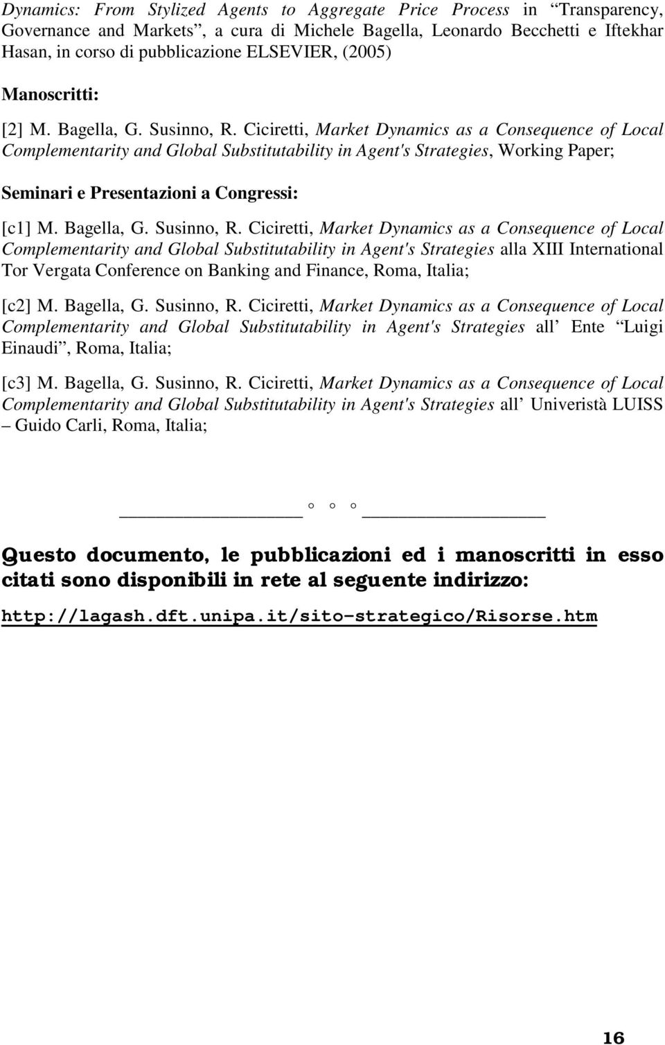 Ciciretti, Market Dynamics as a Consequence of Local Complementarity and Global Substitutability in Agent's Strategies, Working Paper; Seminari e Presentazioni a Congressi: [c1] M. Bagella, G.