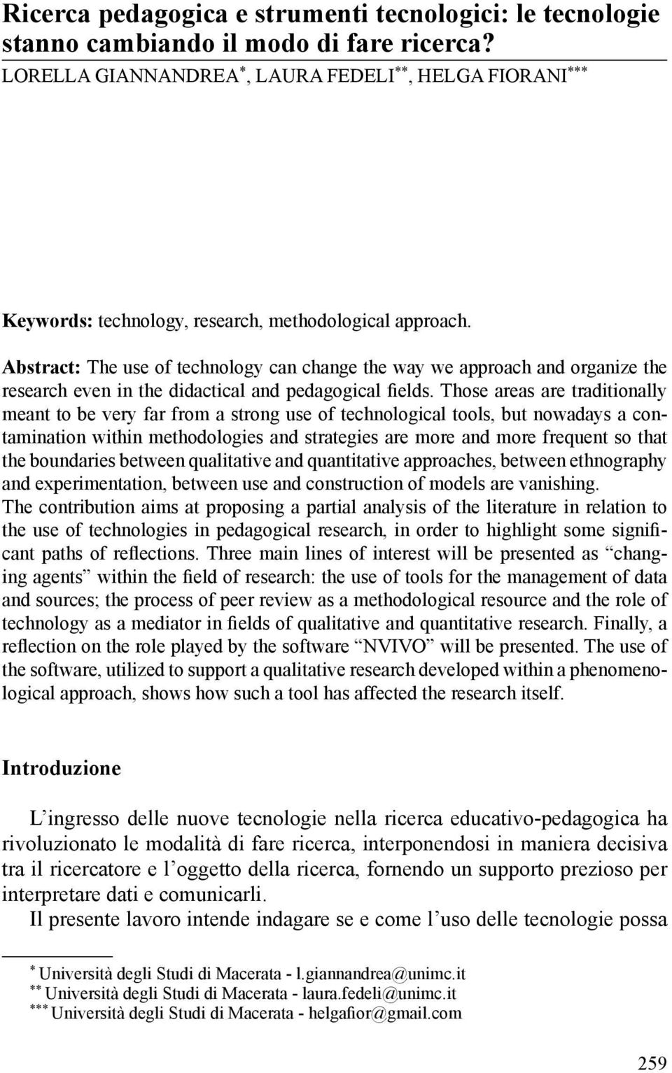 Abstract: The use of technology can change the way we approach and organize the research even in the didactical and pedagogical fi elds.