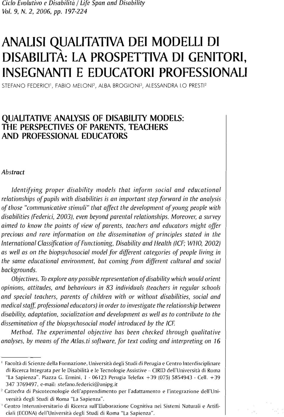 QUALITATIVE ANALYSIS OF DISABILITY MODELS: THE PERSPECTIVES OF PARENTS, TEACHERS AND PROFESSIONAL EDUCATORS Abstract Identifying proper disability models that inform social and educational