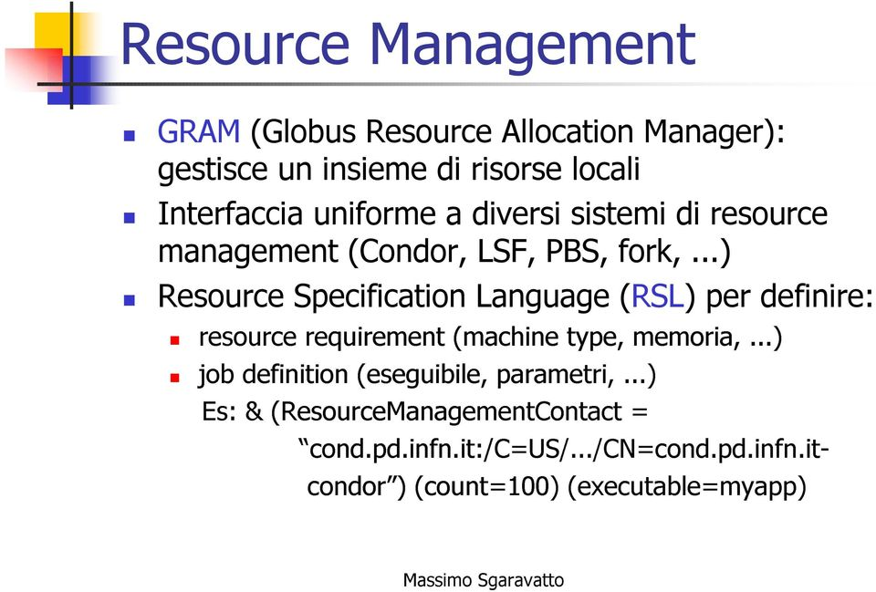 ..) Resource Specificatio Laguage (RSL) per defiire: resource requiremet (machie type, memoria,.