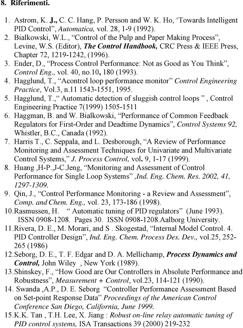 , Process Control Performance: Not as Good as You Think, Control Eng., vol. 40, no.10, 180 (1993). 4. Hagglund, T., Acontrol loop performance monitor Control Engineering Practice, Vol.3, n.
