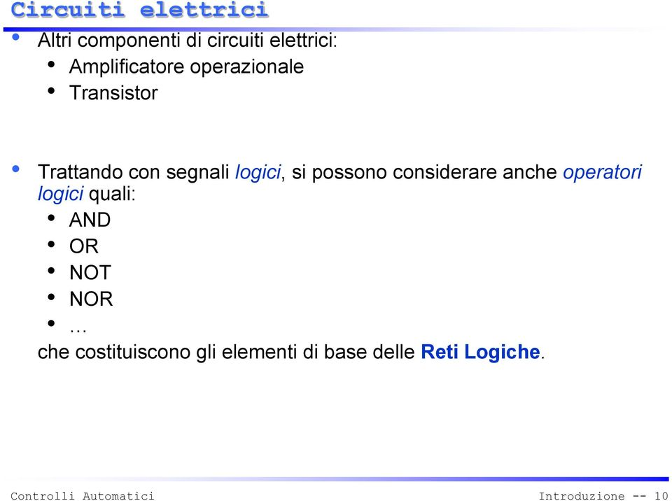 consderare anche operator logc qual: AND OR NOT NOR che