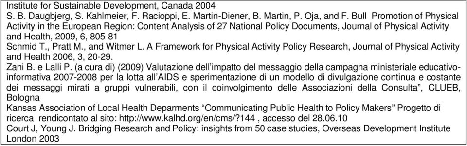 , and Witmer L. A Framework for Physical Activity Policy Research, Journal of Physical Activity and Health 2006, 3, 20-29. Zani B. e Lalli P.